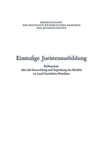 Einstufige Juristenausbildung: Kolloquium über die Entwicklung und Erprobung des Modells im Land Nordrhein-Westfalen (Abhandlungen der Rheinisch-Westfälischen Akademie der Wissenschaften, 57, Band 57)