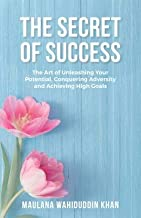 The Secret Success (The Art of Unleashing Your Potential,Conquering Adversity And Achieving High Goals )