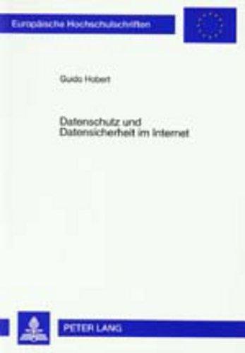 Datenschutz und Datensicherheit im Internet: Interdependenz und Korrelation von rechtlichen Grundlagen und technischen Möglichkeiten (Europäische ... / Series 2: Law / Série 2: Droit, Band 2501)