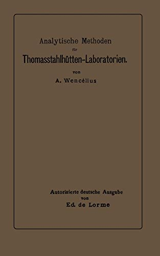 Analytische Methoden für Thomasstahlhütten-Laboratorien: Zum Gebrauche für Chemiker und Laboranten