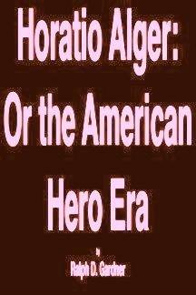 Horatio Alger: Or, The American hero era