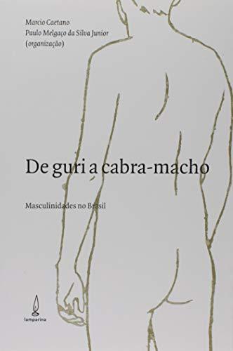 De guri a cabra macho: Masculinidades no Brasil