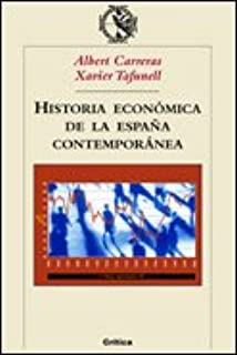 Historia económica de la España contemporánea Crítica/Historia del Mundo Moderno: Amazon.es: Tafunell, Xavier, Carreras, Albert: Libros