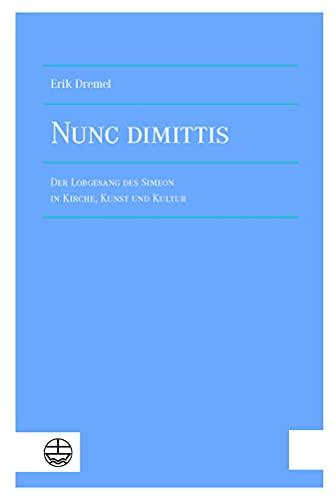 Nunc dimittis: Der Lobgesang des Simeon in Kirche, Kunst und Kultur (German Edition)
