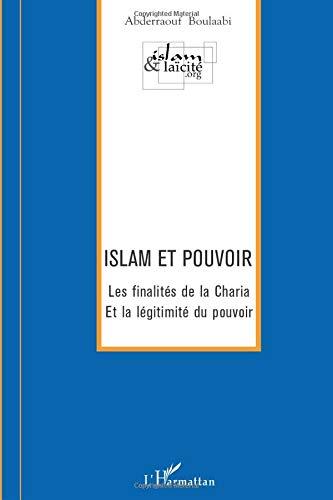 Islam et pouvoir: Les finalités de la Charia et la légitimité du pouvoir