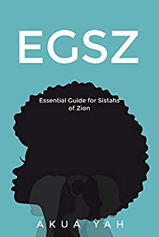 Essential Guide for Sistahs of Zion (EGSZ) by [Akua  Yah]