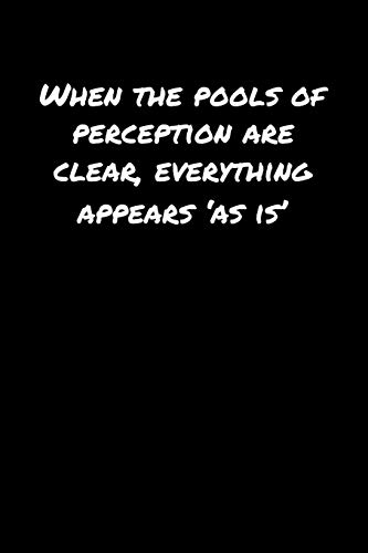When The Pools Of Perception Are Clear Everything Appears 'As Is': A soft cover blank lined journal to jot down ideas, memories, goals, and anything else that comes to mind.