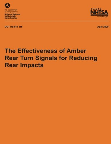The Effectiveness of Amber Rear Turn Signals for Reducing Rear Impacts (NHTSA Technical Report DOT HS 811 115)