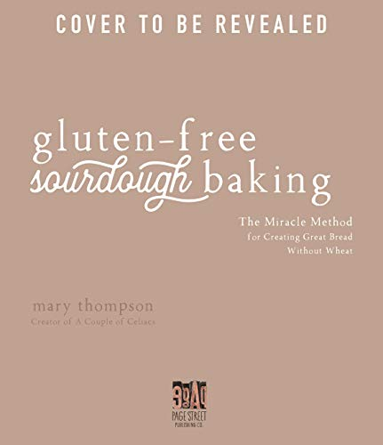 Gluten-Free Sourdough Baking: The Miracle Method for Creating Great Bread Without Wheat (English Edition)