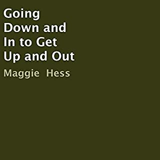 Going Down and In to Get Up and Out                   By:                                                                                                                                 Maggie Hess                               Narrated by:                                                                                                                                 Brandon Sukhu                      Length: 1 min     Not rated yet     Overall 0.0