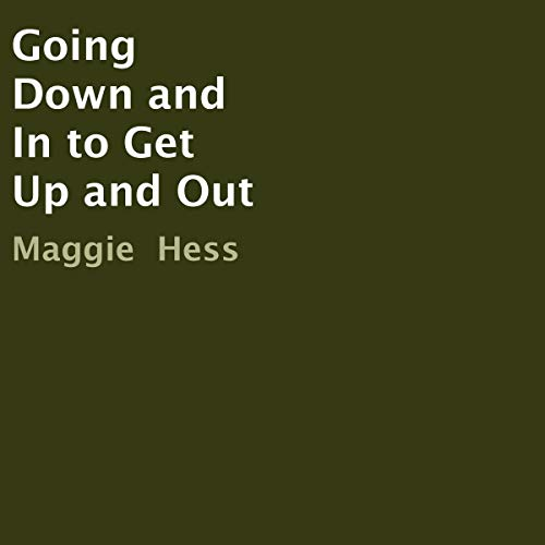 Going Down and In to Get Up and Out audiobook cover art