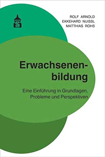 Erwachsenenbildung: Eine Einführung in Grundlagen, Probleme und Perspektiven: Eine Einfhrung in Grundlagen, Probleme und Perspektiven