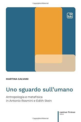 Uno sguardo sull'umano: Antropologia e metafisica in Antonio Rosmini e Edith Stein
