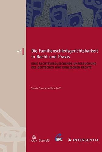 Die Familienschiedsgerichtsbarkeit in Recht und Praxis: Eine rechtsvergleichende Untersuchung des deutschen und englischen Rechts (European Family Law EFL 47)