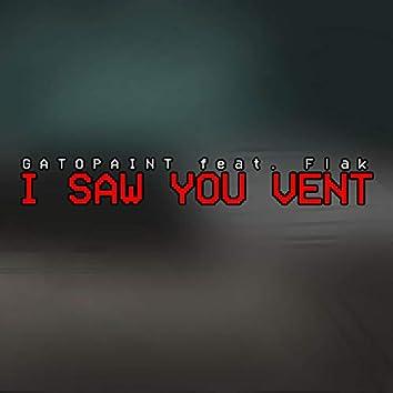 I Saw You Vent
