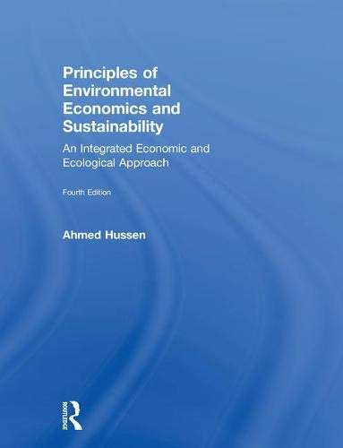 Compare Textbook Prices for Principles of Environmental Economics and Sustainability: An Integrated Economic and Ecological Approach 4 Edition ISBN 9780815363538 by Hussen, Ahmed