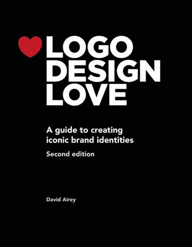 Logo Design Love: A Guide to Creating Iconic Brand Identities, 2nd Edition (Voices That Matter)