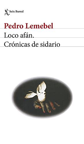 Loco afán. Crónicas de sidario (Biblioteca Breve)