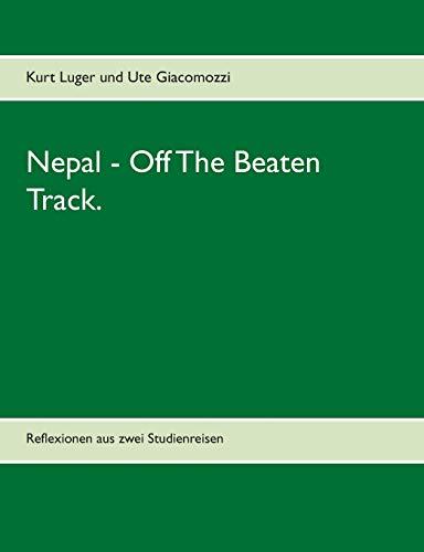 Preisvergleich Produktbild Nepal - Off The Beaten Track.: Reflexionen aus zwei Studienreisen