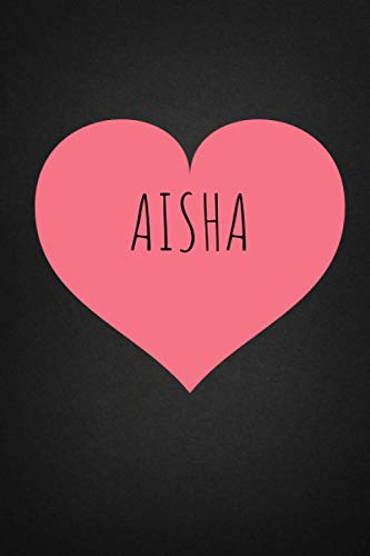 Aisha: Personalised Valentine Journal Notebook for Girls Named Aisha. (Custom Name Journal,Blank Journal,Personalised Notebook,Writein Notebook) Large Blank Lined Journal of Size 6x9 110 Pages