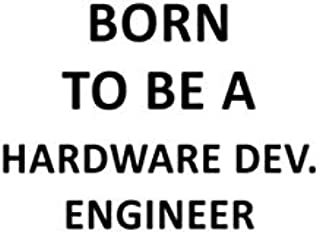 Born To Be A Hardware Dev. Engineer: New Hardware Dev. Engineer Notebook, Hardware Development Engineer Journal Gift, Diary, Doodle Gift or Notebook | 6 x 9 Compact Size, 109 Blank Lined Pages