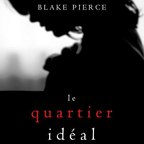 Le Quartier Idéal [The Perfect Block] Audiobook By Blake Pierce cover art