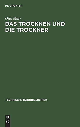 Das Trocknen und die Trockner: Anleitungen zu Entwurf, Beschaffung und Betrieb von Trocknereien für alle Zweige der mechanischen und chemischen ... (Technische Handbibliothek, Band 14)