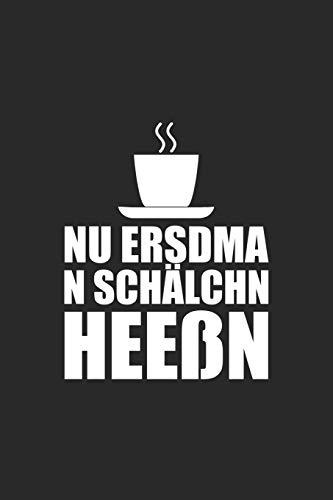 Nu ersdma n Schälchn Heeßn: Lustiges Notizbuch für Kaffee Liebhaber aus Sachsen auf sächsisch | A5 | Punkteraster | lustiges Sprichwort | Sachse | sächsischer Dialekt