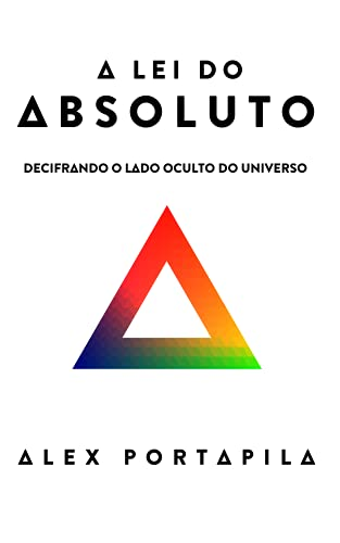 A Lei do Absoluto: Decifrando o lado oculto do Universo
