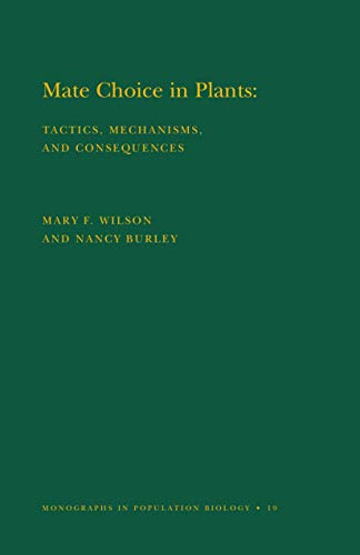Mate Choice in Plants (MPB-19), Volume 19: Tactics, Mechanisms, and Consequences. (MPB-19) (Monographs in Population Biology) (English Edition)
