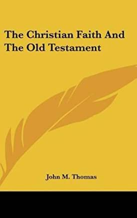 [(The Christian Faith and the Old Testament)] [By (author) John M Thomas] published on (June, 2007)