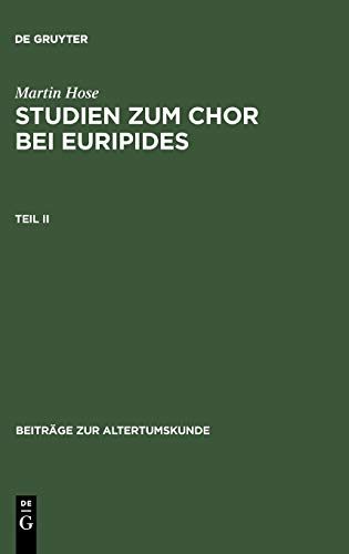 Martin Hose: Studien zum Chor bei Euripides. Teil 2 (Beiträge zur Altertumskunde, 20, Band 20)