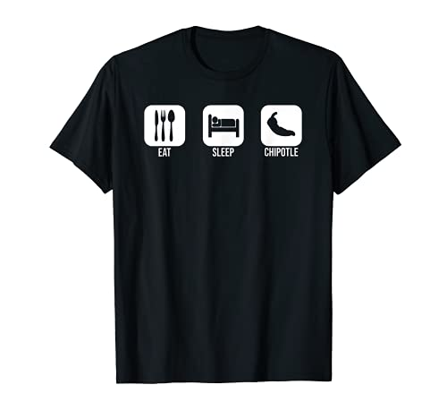 Eat Sleep Chipotle T-shirt for Chipotle Lover T-Shirt