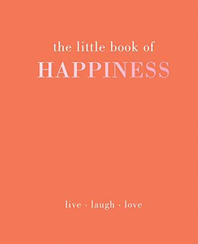 The Little Book of Happiness: Live. Laugh. Love