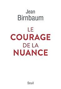 Le courage de la nuance par Birnbaum