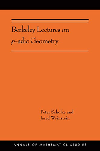 Berkeley Lectures on p-adic Geometry: (AMS-207) (Annals of Mathematics Studies Book 389) (English Edition)