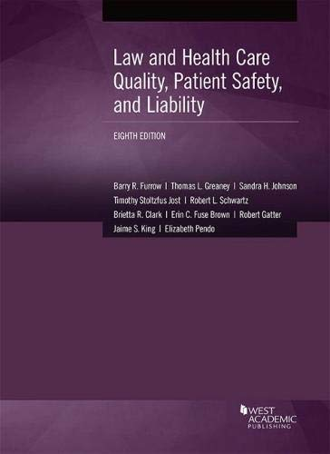 Compare Textbook Prices for Law and Health Care Quality, Patient Safety, and Liability American Casebook Series 8 Edition ISBN 9781683288565 by Furrow, Barry,Greaney, Thomas,Johnson, Sandra,Jost, Timothy,Schwartz, Robert,Clark, Brietta,Fuse Brown, Erin