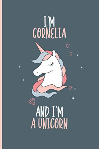 I'm Cornelia and I'm a Unicorn: Personalized Journal for Women and Girls, A5 Diary Lined for Girls, Unicorn Journal Notebook Gift for Women and Girls... thoughts, Birthday Christmas Valentine Unicorn Lover Notebook gift