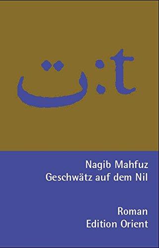 Geschwätz auf dem Nil (Arabisch-Deutsch): Roman (Zweisprachige Reihe Arabisch-Deutsch)