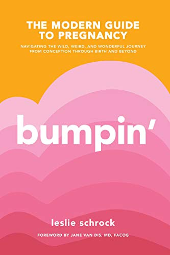 Bumpin': The Modern Guide to Pregnancy: Navigating the Wild,...