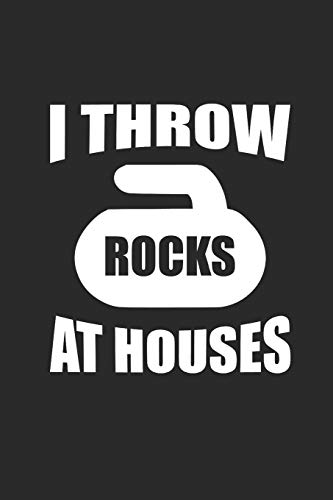 I THROW ROCKS AT HOUSES: Curl Notizbuch Curling Notebook Sport Journal 6x9 lined
