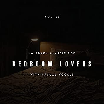 Bedroom Lovers - Laidback Classic Pop With Casual Vocals, Vol. 55
