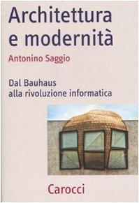 Architettura e modernità. Dal Bauhaus alla rivoluzione informatica
