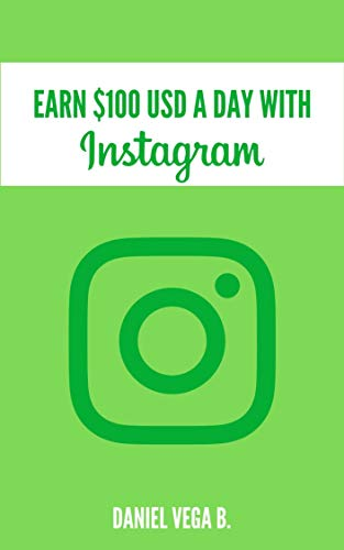 EARN $100 USD A DAY WITH INSTAGRAM (English Edition)