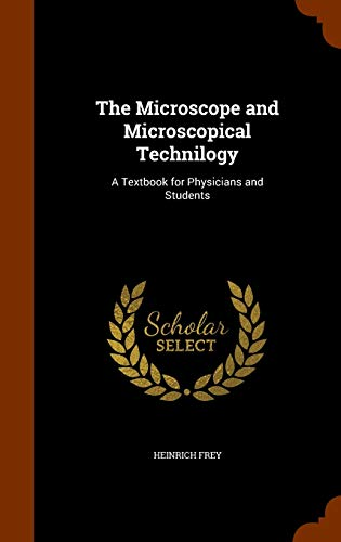 The Microscope and Microscopical Technilogy: A Textbook for Physicians and Students