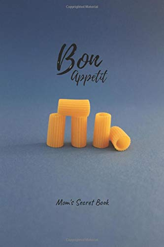 BON APPETIT: Mom's Secret Book: Put All Your Favorite Recipes In One Food Journal