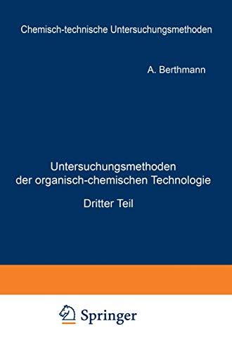Untersuchungsmethoden der organisch-chemischen Technologie: Dritter Teil (Chemisch-technische Untersuchungsmethoden, 3, Band 3)