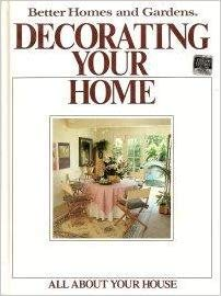 Better Homes and Gardens Decorating Your Home (All About Your House)