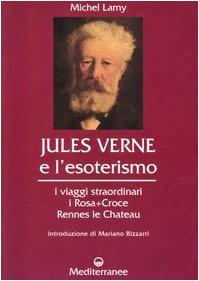 Jules Verne e l esoterismo. I viaggi straordinari, i Rosacroce, Rennes-le-Chateau