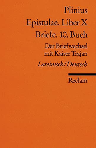Epistulae. Liber X /Briefe. 10. Buch: Der Briefwechsel mit Kaiser Trajan. Lat. /Dt. (Reclams Universal-Bibliothek)